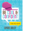 Be Cool and Confident - A Guide For Girls book cover