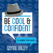 Be Cool and Confident - A Guide For Guys book cover